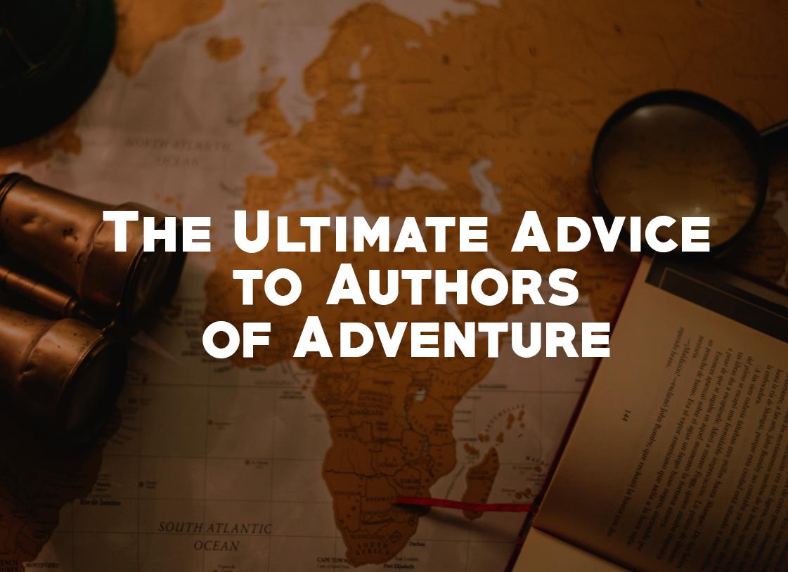 The Ultimate Advice to Authors of Adventure - Joab Stieglitz