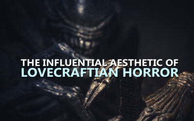 The Influential Aesthetic of Lovecraftian Horror